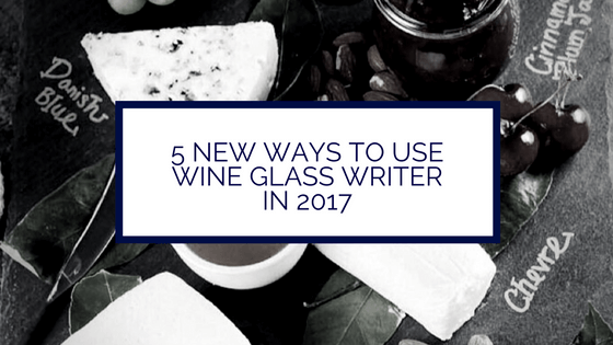 5 New ways to use Wine Glass Writer in 2017